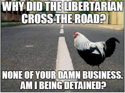 Why did the Libertairian cross the road