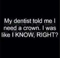dentist said I needed a crown funny photo