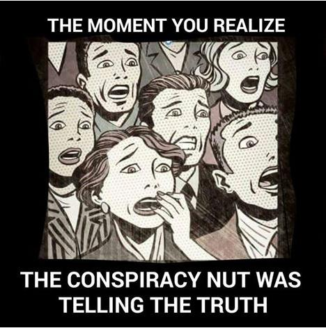 moment you realize conspiracy nut was telling the truth funny photo